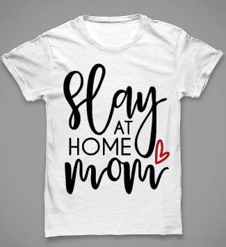 Slay at Home Mom T-Shirt