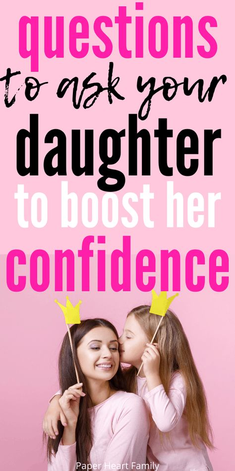 49 Questions To Ask Your Daughter To Build Her Self Confidence  