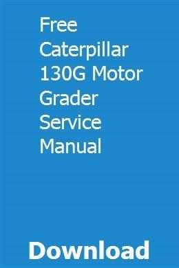 Free Caterpillar 130G Motor Grader Service Manual ...