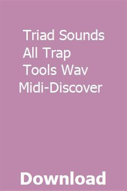 Triad Sounds All Trap Tools WAV MiDi-DISCOVER (With images ...