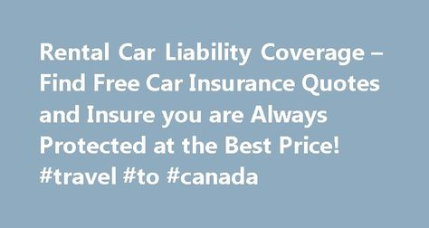 Rental Car Liability Coverage Find Free Car Insurance Quotes And