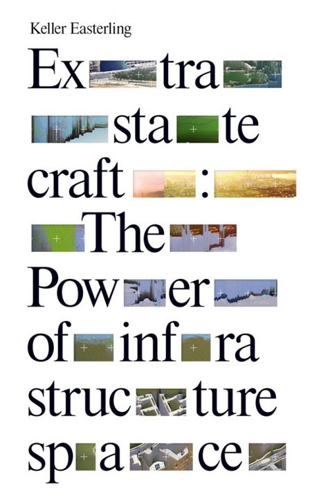 Extrastatecraft: The Power of Infrastructure Space by Keller Easterling