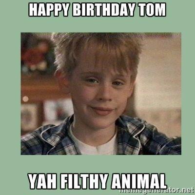 Happy Birthday Tom Yah Filthy Animal Kevin Home Alone Meme