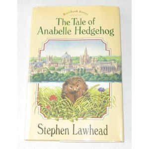 The Tale of Annabelle Hedgehog, The Tale of Jeremy Vole, The Tale of Jeremy Mallard by Stephen Lawhead