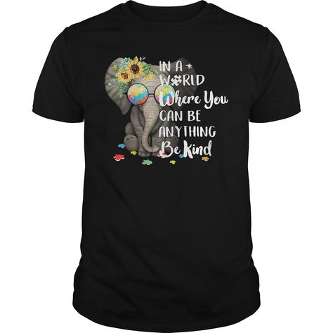 You have hit the Sunflower elephant in a world where you can be anything be kind autism shirt on the head with your comment Patrick Allen, some of these people ar kidding them selves if they say they never felt that way, no wonder young children ar feeling like they should not be on this Earth...