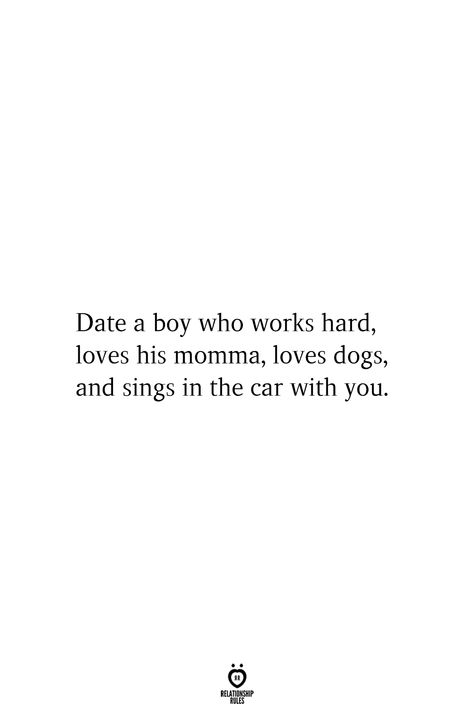 Date A Boy Who Works Hard, Loves His Momma, Loves Dogs, And Sings In The Car With You
