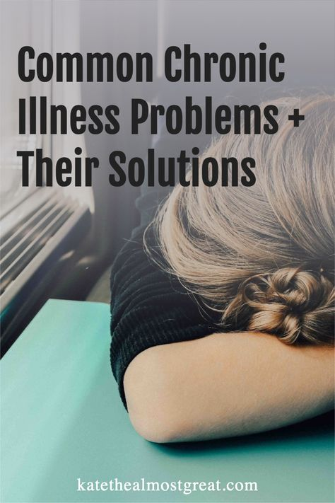 Common Chronic Illness Problems + Their Solutions