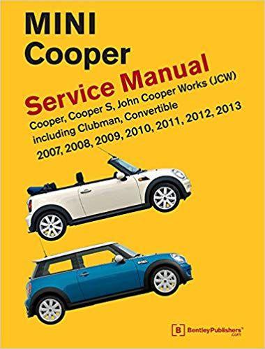 Books Mini Cooper R55 R56 R57 Service Manual 2007 2008 2009 2010 2011 2012 2013 E Books Library Mini Cooper Clubman Mini Cooper Models
