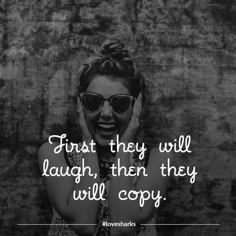 Se vuoi innovare o sperimentare strade nuove non preoccuparti di quelli che ti ridono dietro. Un giorno ti copieranno  #aforismi #citazioni #quotes