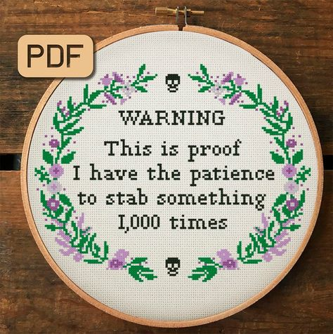Warning This Is Proof I Have The Patience To Stab Something 1000 Times Cross Stitch Pattern, Subversive Cross Stitch Pdf, Funny Needlepoint - Ww - Etsy Cross Stitch Quotes, Cross Stitch Kits, Free Cross Stitch Charts, Cross Stitch Hoop, Filet Crochet Charts, Crochet Cross, Funny Cross Stitch Patterns, Cross Stitch Designs, Embroidery Hoop Art