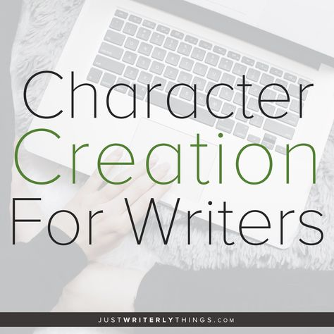 Character Creation for Writers | Just Writerly Things