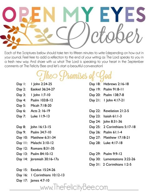 Open My Eyes - October Scripture Writing Plan is here! In this months Bible Study, we are studying THE PROMISES OF GOD and how Gods promises lift us and carry us through our ups and downs! I pray that you join us over at The Felicity Bee as we hear God in a fresh new way!