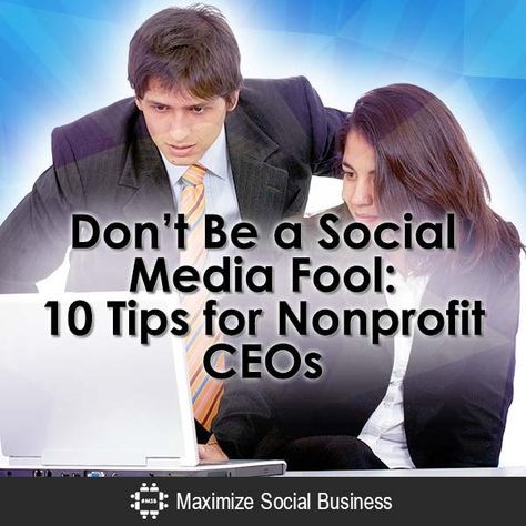 Don't be a Social Media Fool: 10 Tips for Nonprofit CEOs | @charityclairity