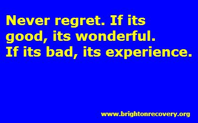 Brighton Center For Recovery: Never regret. If its good, its wonderful, if its bad, its experiemce