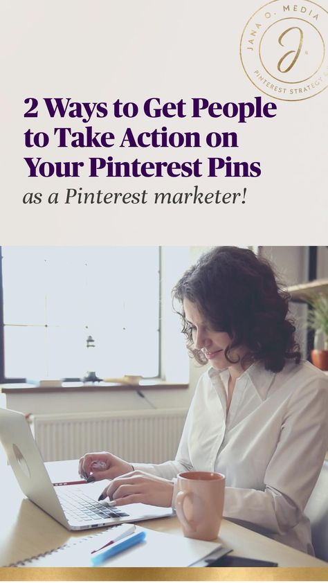 2 Ways to Get People to Take Action on Your Pinterest Pins