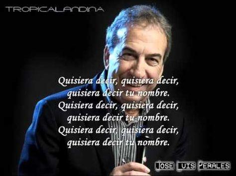 Jose Luis Perales Quisiera Decir Tu Nombre Letra Ahmed Musica Romantica En Español Canciones Románticas Canciones Catolicas Letras