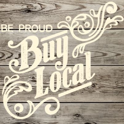 Be Proud. Buy Local. I know the low prices at big corporate stores are appealing in tough times, but please think about the positives of buying local. Think of your job. Think of the future. I don't have all the answers, but I believe this will help.