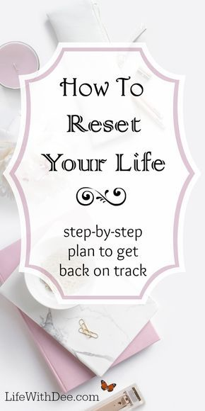 How to Reset Your Life - Life with Dee