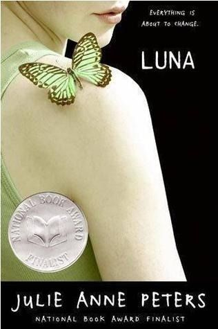 "Luna By: Julie Ann Peters   ""Unforgettable novel about a transgender teen's struggle for self-identity and acceptance."""