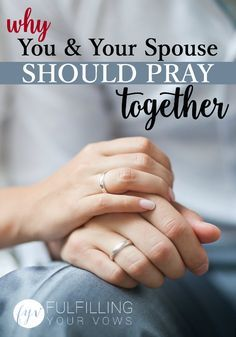 There are many reasons why you and your spouse should pray together - let's talk about some of the most beneficial and spiritually unifying reasons. :: fulfillingyourvows.com
