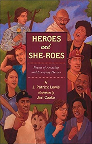 Heroes And She Roes Poems Of Amazing And Everyday Heroes J Patrick Lewis Jim Cooke 9780803729254 Amazon Com Books Everyday Heroes Hero Poems