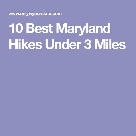10 Amazing Maryland Hikes Under 3 Miles You Ll Absolutely Love Maryland Wisconsin Travel Hiking