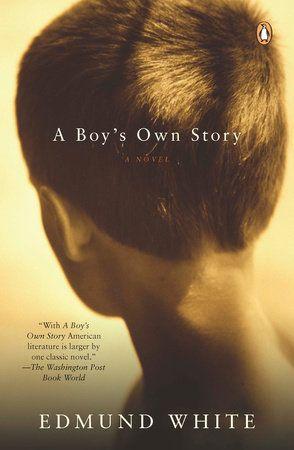 A Boy S Own Story By Edmund White 9780143114840 Penguinrandomhouse Com Books Free Pdf Books Books To Read Free Reading