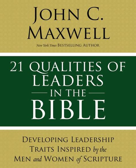 21 Qualities of Leaders in the Bible: Key Leadership Traits of the Men and Women in Scripture - eBook