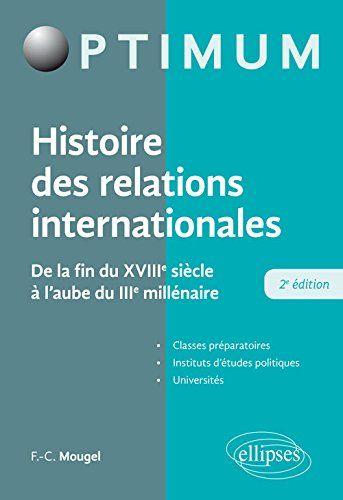 Telecharger Histoire Des Relations Internationales De La Fin Du Xviiie Siecle A L Aubre Du Iiie Millenaire 2e Edition Pdf De Telecharger Votre Blue Books