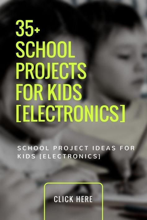 35 Best School Project Ideas For Kids Electronics Kids Electronics Electronics Projects Electronics Projects Diy