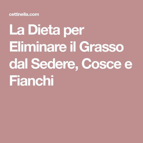 La Dieta per Eliminare il Grasso dal Sedere, Cosce e ...