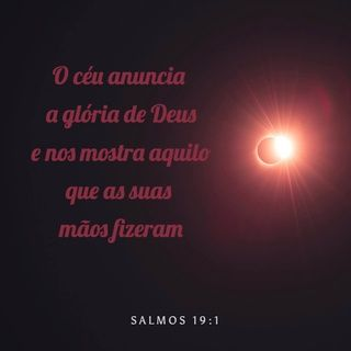 Salmos 19 1 O Ceu Anuncia A Gloria De Deus E Nos Mostra Aquilo Que