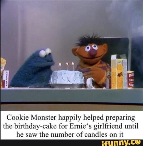 Cookie Monster Happily Helped Preparing The Binhday Cake For Emie S Girlfriend Until He Saw The Number Ofcandles On It Ifunny Lustig Humor Lustig Witzig