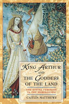 King Arthur And The Goddess Of The Land Paperback Softback Caitlin Matthews King Arthur Mabinogion King Arthur Legend