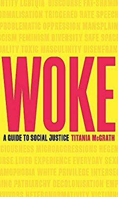 Woke A Guide To Social Justice Amazon Co Uk Titania Mcgrath
