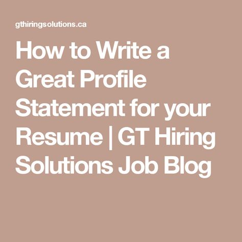 How to Write a Great Profile Statement for your Resume u2013 GT Hiring - how to write a profile resume