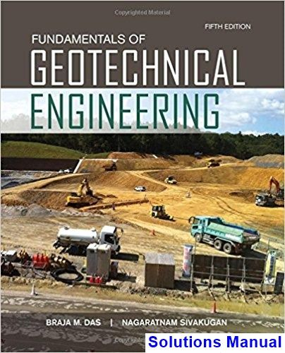 Fundamentals Of Geotechnical Engineering 5th Edition Das Solutions