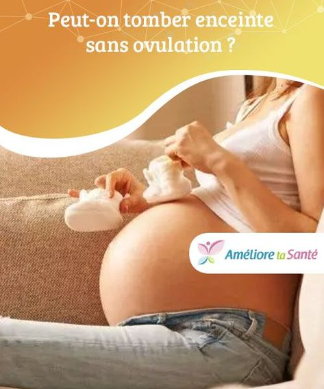 tomber enceinte sans ovulation