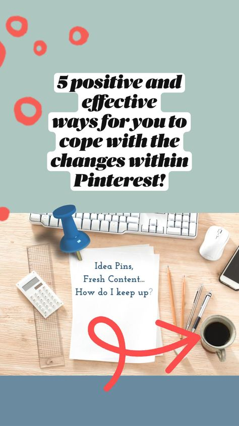 5 positive and  effective  ways for you to  cope with the  changes within  Pinterest!