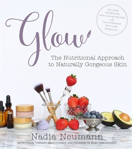 Glow The Nutritional Approach To Naturally Gorgeous Skin Https Www Amazon Com Dp 1624143830 Ref Cm Gorgeous Skin All Natural Skin Care Natural Skin Care
