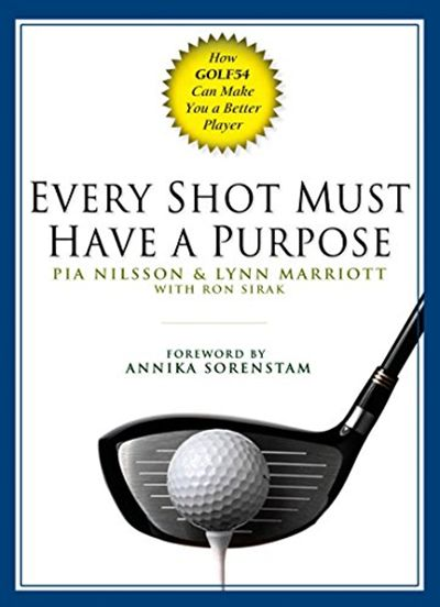 Every Shot Must Have a Purpose: How GOLF54 Can Make You a Better Player by Pia Nilsson Avery #sport Two legendary coaches give golfers a powerful new approach to the game... and to life.As coaches to some of golf�s top players, Pia Nilsson and Lynn Marriott have designed and refined a revolutionary way of teaching the game, with phenomenal results. They don�t believe in prescribing the same stance, grip, and swing to everyone, followed by hours of purposeless drilling. They don�t even believe in