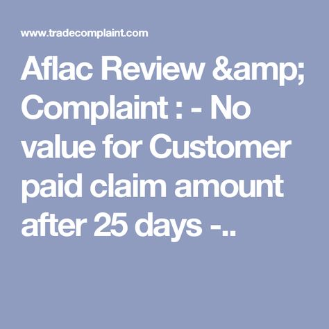Aflac Review \ Complaint  - No value for Customer paid claim - aflac claim form
