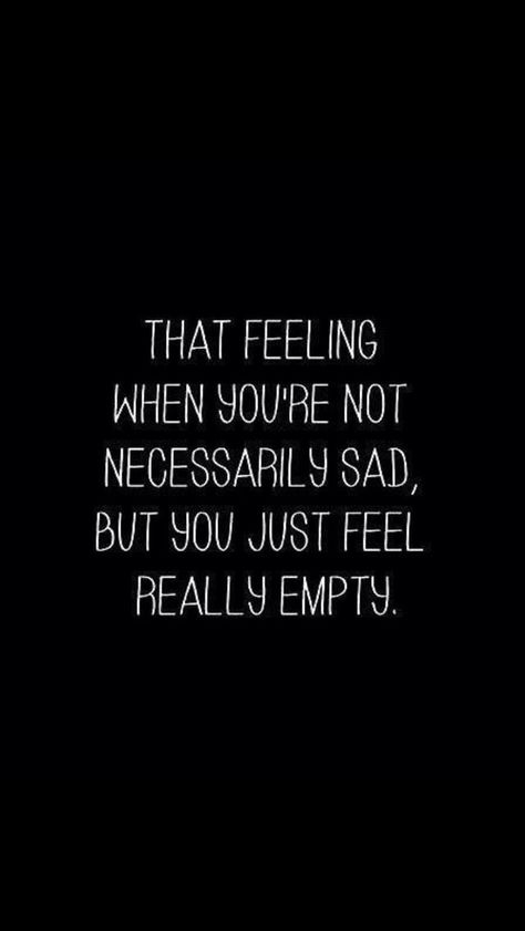 THAT FEELING WHEN JOURE NOT NECESSARILY SAD, BUT YOU JUST FEEL REALLy