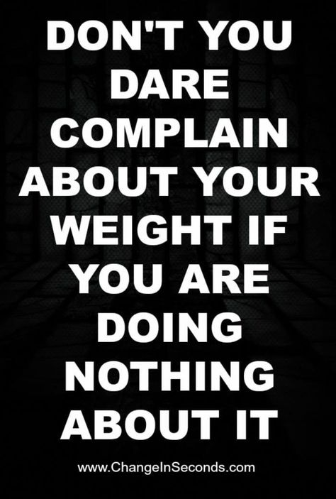 Weight Loss Motivation 16. Don't you dare complain about your weight if you are doing nothing about it! #weightloss, #getinshape, #weightlossquotes, #fitnessquotes, #healthfitness, #healthmotivation, #fitnesstips, #weightlossinspiration #AsianDietFood