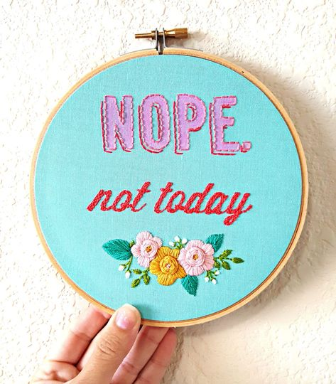 Nope Not Today Embroidery Hoop Art - 6 (pictured)