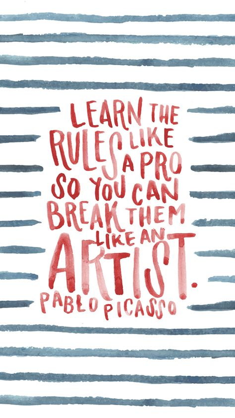 """""""Learn the rules like a pro so you can break them like an artist."""" Picasso Picasso 