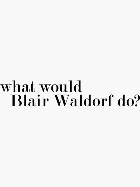 """'What Would Blair Waldorf Do? WWBWD' Sticker by Leo and Todd Digital Design - """"What Would Blair Waldorf Do? WWBWD"""" Sticker Gossip Girl College Preppy Sorority Gifts on Redbubble Source by leoandtoddd - Gray Aesthetic, Black And White Aesthetic, Aesthetic Collage, Quote Aesthetic, Aesthetic Pictures, Aesthetic Girl, Gossip Girl Blair, Mode Gossip Girl, Blair Waldorf Gossip Girl"""