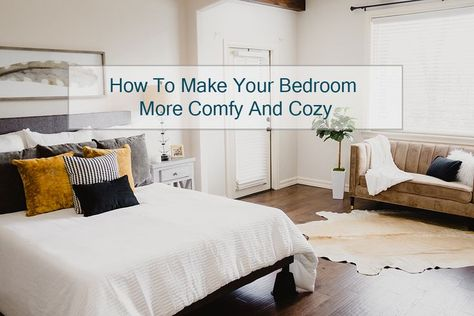 How To Make Your Bedroom More Comfy And Cozy
