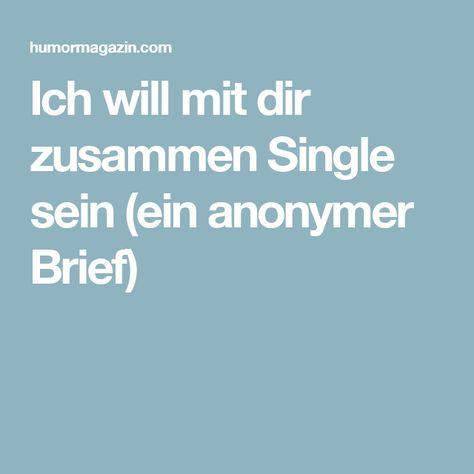 Ich will mit dir zusammen Single sein (ein anonymer Brief