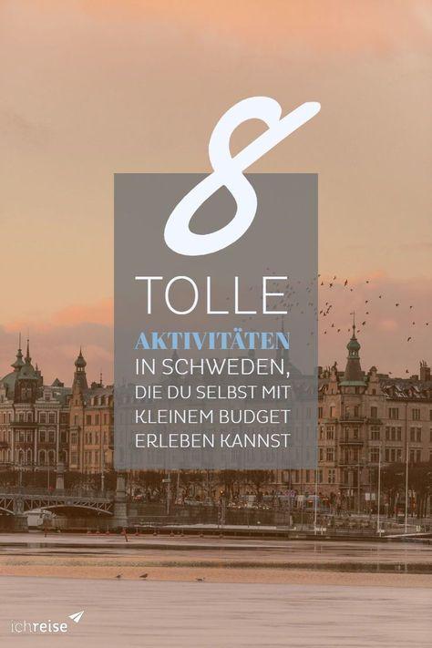 8 Tolle Aktivitaten In Schweden Die Du Selbst Mit Kleinem Budget Erleben Kannst Skandinavien Urlaub Skandinavien Reisen Und Schweden Reise